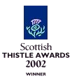 Scottish Thistle Awards Winner 2002